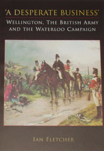 Wellington, The British Army and the Waterloo Campaign, by Ian Fletcher